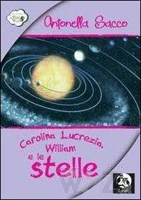 Carolina Lucrezia, William e le stelle - Sacco Antonella - wuz.it