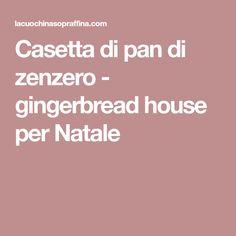Casetta di pan di zenzero - gingerbread house per Natale
