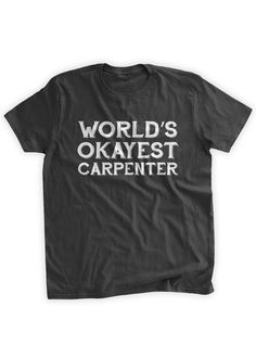 World's Okayest Carpenter T-shirt DIY Wood Working by BumpCovers