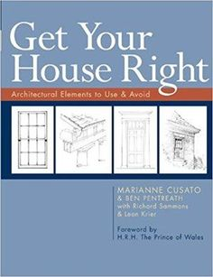 Get Your House Right: Architectural Elements to Use & Avoid by Marianne Cusato, Ben Pentreath, Richard Sammons, Leon Krier. Get Your House Right Architectural Elements to Use Avoid. Interior Design Books, Interior Design Business, Book Design, Design Ideas, Interior Designing, Design Styles, Home Renovation, Home Remodeling, Bathroom Remodeling