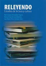 Releyendo : estudios de lectura y cultura / Mar Campos Fernández-Fígares, Manuel José de Lara Ródenas y José María Pérez Collados, (eds.)