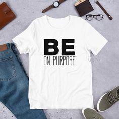 Be On Purpose, Motivational Inspirational Quotes / Short-Sleeve Unisex T-Shirt - White / S