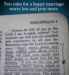 Two rules for a happy marriage: worry less and pray more.