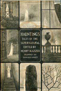 Hauntings: Tales of the Supernatural. Edited by Henry Mazzeo. Drawings by Edward Gorey. Love his illustrations! Book Cover Design, Book Design, Edward Gorey Books, Ghost Stories, Spooky Stories, Macabre, Cover Art, Book Art, Creepy
