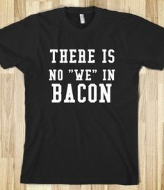 NO WE IN BACON - glamfoxx.com - Skreened T-shirts, Organic Shirts, Hoodies, Kids Tees, Baby One-Pieces and Tote Bags