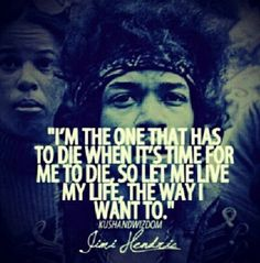 Jimi Hendrix quote, circa 1960 For me this quote epitomises what I am talking about, a freedom to live how you want, be how you want and not be restricted by the rules placed on us by society.