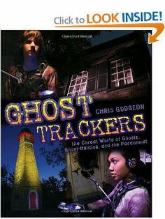 Ghost Trackers: The Unreal World of Ghosts, Ghost-Hunting, and the Paranormal by Chris Gudgeon. $11.66. Publisher: Tundra Books; Original edition (October 12, 2010)