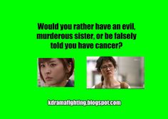 Much rather be falsely told I have Cancer. With that I neither have an evil murderous sister nor do I have cancer
