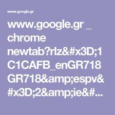 www.google.gr _ chrome newtab?rlz=1C1CAFB_enGR718GR718&espv=2&ie=UTF-8
