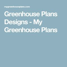 Greenhouse Plans Designs - My Greenhouse Plans