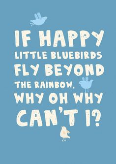 If happy little bluebirds fly beyond the rainbow, why, on why can't I? #rainbow #lyrics