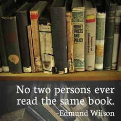 No two persons ever read the same book - Edmund Wilson