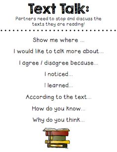 Close Reading (Sample Page) Text Talk - Partners stop and talk about the books they are reading.  Prompts help to get the discussions started, using evidence based talk.