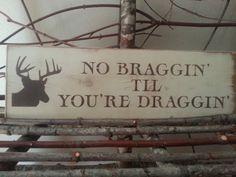 NO Braggin TIL You're Draggin. Hand Painted Hunting Sign. Wall Decor. Wood Sign. Hunting Season. Man Cave