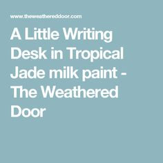 A Little Writing Desk in Tropical Jade milk paint - The Weathered Door