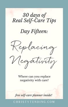 Where can you replace negativity with care- - Real Self-Care – Day Fifteen. Find more real self-care tips and get your free self-care planner! -- www.christytending.com