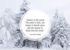 Community Post: 25 Beautiful Quotes About Snow : Advice is like snow. Snow Quotes, Zen Quotes, Inspirational Quotes, Winter Qoutes, Quotable Quotes, Snow Clouds, Lines Quotes, Pretty Words, Famous Quotes