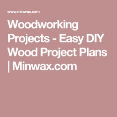 Woodworking Projects - Easy DIY Wood Project Plans | Minwax.com #woodworkingforbeginners