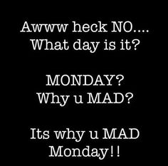 It s tell em #Why #You #Mad #Monday.  Why U Mad? #College #Mike #Microphone #Scared #MilkandCereal #Lyrical #Homie #Iraq #MadeMeDoit #MichaelJackson #HalfTime #Oprah #22 #1 #Incredible #MurderInc #ImOut #House #TamirRice #JayZ  #Beyonce #Million #PvtNews #News #HipHop