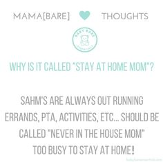 """Stay at home mom or Out of home mom?  I find it hilarious when people take """"stay at home mom"""" literally. HA! Like SAHMs really stay at home ALL DAY! Between the countless errands and mommy meet ups and after school activities... Regardless time spent with baby[bare] in or out of the house is quality time to me!"""