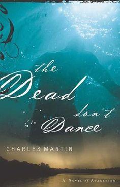 """The Dead Don't Dance: A Novel of Awakening"" by Charles Martin"