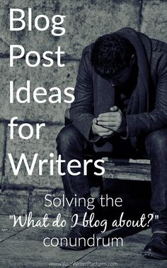 Blog Post Ideas for Writers Solving the What Do I Blog About Conundrum | YourWriterPlatform.com