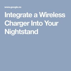 Integrate a Wireless Charger Into Your Nightstand