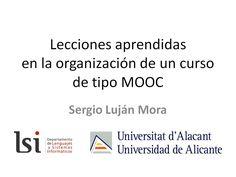 #Video: 6 lecciones aprendidas en la organización de un curso de tipo #MOOC. #ExperienciaEducativa Autor: Sergio Luján Mora, profesor de la Universidad de Alicante.