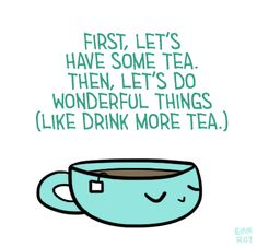 """positivedoodles: """"[Drawing of a green cup of tea under a caption that says """"First, let's have some tea. Then, let's do wonderful things (like drink more tea. Cup Of Tea Quotes, Tea Quotes Funny, Coffee Quotes, Quotes About Tea, Green Tea Quotes, Tea Time Quotes, Food Quotes, Cuppa Tea, Coffee Or Tea"""