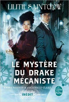 Le Mystère du drake mécaniste (Emma Bannon et Archibald Clare) - Lilith Saintcrow