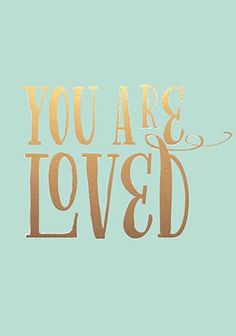 SHARED: you are loved