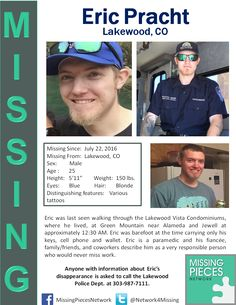 MISSING PARAMEDIC, PLEASE SHARE:  Eric Pracht was last seen walking through the Lakewood Vista Condominiums, where he lived, at Green Mountain near Alameda and Jewell at approximately 12:30 AM. Eric was barefoot at the time carrying only his keys, cell phone and wallet. Eric is a paramedic and his fiancée, family/friends, and coworkers describe him as a very responsible person who would never miss work. #missingpersons