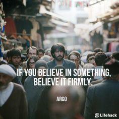 If you believe in something, believe it FIRMLY.
