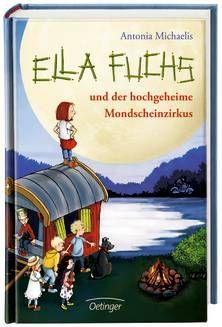Ella Fuchs und der hochgeheime Mondscheinzirkus - Antonia Michaelis (ab 8 Jahren)