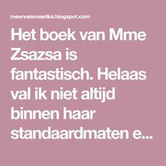 Het boek van Mme Zsazsa is fantastisch. Helaas val ik niet altijd binnen haar standaardmaten en moet ik die patronen dus een beetje naar mij...