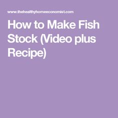 How to Make Fish Stock (Video plus Recipe)