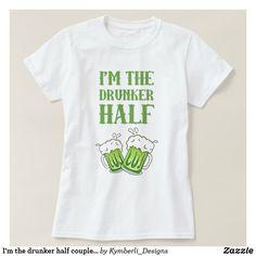 I'm the drunker half couples St. Patrick's Day t-shirt  #kymberlidesigns