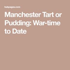 Manchester Tart or Pudding: War-time to Date