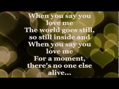 When You Say You Love Me - Josh Groban - YouTube - This is such a sweet song.  ;-)