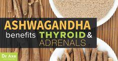 Ashwagandha Benefits Thyroid and Adrenals - Dr. Axe