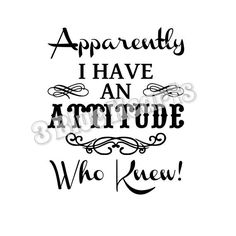 Apparently I have Attitude, Who Knew svg studio dxf pdf jpg png by on Etsy Silhouette Cameo Projects, Silhouette Design, Sign Quotes, Funny Quotes, Art Projects For Adults, Cricut Explore Air, Vinyl Projects, T Shirts With Sayings, Whole Image