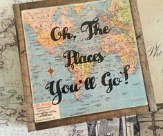 Oh the places you'll go wall art /Map Decor/Dr. Seuss quote /travel themed nursery /vintage travel/ travel Decor/ graduation gift by lakecountrycottage on Etsy https://www.etsy.com/listing/267113737/oh-the-places-youll-go-wall-art-map