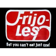 Funny Mexican T-Shirts: Frijoles, bet you can't eat just one!