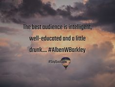 Quotes about The best audience is intelligent, well-educated and a little drunk.... #AlbenWBarkley   with images background, share as cover photos, profile pictures on WhatsApp, Facebook and Instagram or HD wallpaper - Best quotes