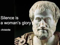Silence is a woman's Glory ~ Aristotle
