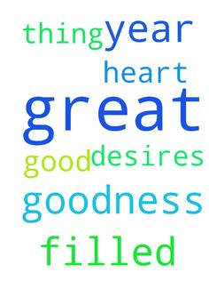 A great year filled with goodness and - A great year filled with goodness and every good thing my heart desires.  Posted at: https://prayerrequest.com/t/trw #pray #prayer #request #prayerrequest