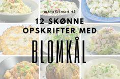 12 skønne opskrifter med blomkål Learn To Cook, Lchf, Potato Salad, Good Food, Low Carb, Snacks, Cooking, Breakfast, Ethnic Recipes