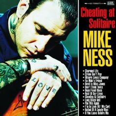 Mike Ness - Cheating At Solitaire: a great side project from the Social Distortion boss.  I love this album.