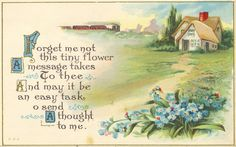 """Forget-me-not flowers, cottage, train.  """"Forget me not this tiny flower a message takes to thee, and may it be an easy task, o send a thought to me."""""""