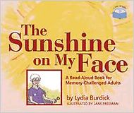 The Sunshine on My Face: A Read-Aloud Book for Memory-Challenged Adults Stages Of Dementia, Dementia Care, Alzheimer's And Dementia, Face Reading, Reading Aloud, Speech And Hearing, Read Aloud Books, Senior Activities, Inspirational Books